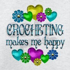 Crocheting Makes Me Happy
