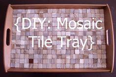 Forever and a Recipe: DIY: Mosaic Tile Tray (or, DIY: Mom's Birthday Gift)