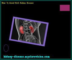 What To Avoid With Kidney Disease 113747 - Start Healing Your Kidneys Today!