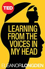 Learning from the voices in my head- about a woman who has schizophrenia, part personal memoir and part medical argument that the voices are critical to her success today.