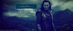 Dangerous: Loki. Loki is always dangerous because he's so unpredictable.