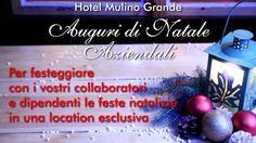 Hotel Mulino Grande: la location ideale dove organizzare i pranzi / cene di Natale aziendali.