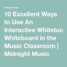 10 Excellent Ways to Use An Interactive Whiteboard in the Music Classroom | Midnight Music