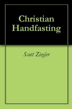 Christian Handfasting by Scott Ziegler. $3.58. Publisher: Virginia Beach Wedding Company (July 23, 2011). 7 pages