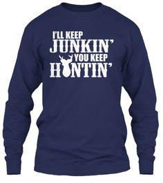 I'll Keep Junkin' You Keep Huntin'! Navy T-Shirt Front