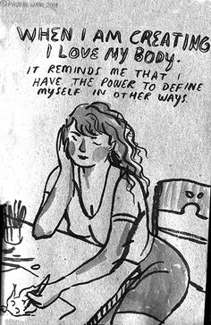 When I am creating I love my body. It reminds me that I have the power to define myself in other ways. — from WARPED by Phoebe Wahl | Unleash