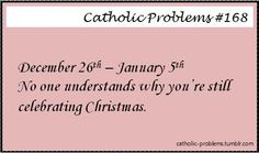 Catholic Problems...well Epiphany is traditionally the 6th, but it fluctuates...but yes.