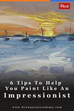 6 Tips To Help You Paint Like An Impressionist Impressionism is easily my favorite art movement. For those of you who want to paint more like an impressionist, here are some tips.