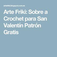 Arte Friki: Sobre a Crochet para San Valentín Patrón Gratis