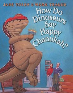 How Do Dinosaurs Say Happy Chanukah? by Jane Yolen