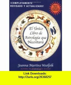 El Unico Libro de Astrologia Que Necesitara (Spanish Edition) (9780878333011) Joanna Martine Woolfolk , ISBN-10: 0878333010  , ISBN-13: 978-0878333011 ,  , tutorials , pdf , ebook , torrent , downloads , rapidshare , filesonic , hotfile , megaupload , fileserve