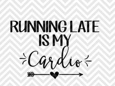 Running Late is my Cardio mom life SVG file - Cut File - Cricut projects - cricut ideas - cricut explore - silhouette cameo projects - Silhouette projects by KristinAmandaDesigns
