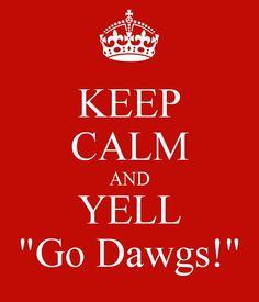 "Keep Calm and Yell "" Go Dawgs!"""