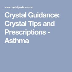 Crystal Guidance: Crystal Tips and Prescriptions - Asthma