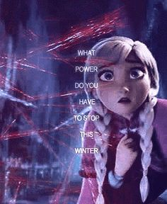 """This line. It finally hit me. Elsa says to Anna ""what power do you have over this winter?"" Anna actually DOES have a power over the winter. The power of love. Anna loved Elsa."" - Interesting revelation by someone else. Looks ominous."