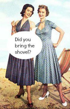 Did you bring the shovel ? - vintage retro funny quote