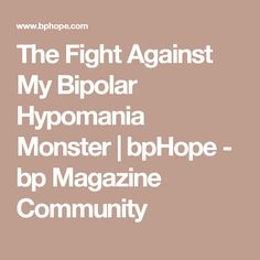 The Fight Against My Bipolar Hypomania Monster | bpHope - bp Magazine Community