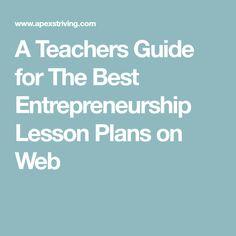 A Teachers Guide for The Best Entrepreneurship Lesson Plans on Web