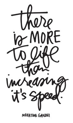 There is more to life than increasing it's speed [ Ali Edwards ] Sunday Quotes, Mom Quotes, Sign Quotes, Words Quotes, Sayings, Quotable Quotes, Ae Words, Cool Words, Favorite Quotes