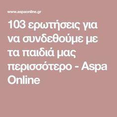 103 ερωτήσεις για να συνδεθούμε με τα παιδιά μας περισσότερο - Aspa Online Kids Corner, Childcare, Psychology, Education, Greek, Magazine, Relationships, Bebe, Psicologia