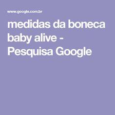 medidas da boneca baby alive - Pesquisa Google
