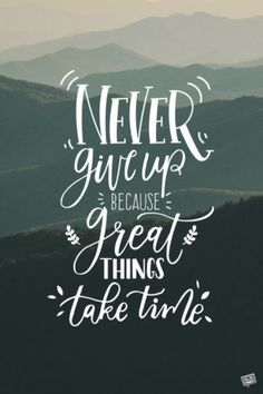 Never give up because great things take time.You can find Never give up and more on our website.Never give up because great things take time. Cute Quotes, Happy Quotes, Positive Quotes, Best Quotes, Humor Quotes, Cute Sister Quotes, Qoutes, Comedy Quotes, Dont Waste Time Quotes