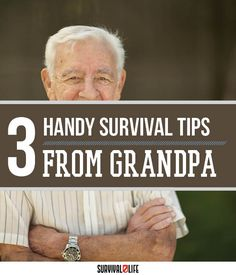 Survival Tips from Grandpa | Age Old Words of Wisdom to Carry with you for any Survival Situation you come Across By Survival Life at http://survivallife.com/2015/08/19/survival-tips-from-grandpa/