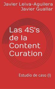 Portada Ebook: Las 4S's de la Content Curation, por Javier Guallar y Javier Leiva http://www.loscontentcurators.com/las-4ss-de-la-content-curation-ebook-ya-a-la-venta/