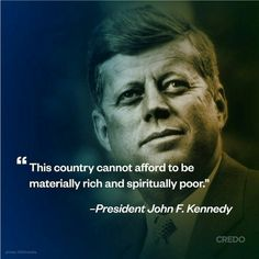 This reminds me of our talk on non-moral values and what we put wealth in. Jfk Quotes, Kennedy Quotes, Wise Quotes, Quotable Quotes, Famous Quotes, Great Quotes, Quotes To Live By, Motivational Quotes, Inspirational Quotes
