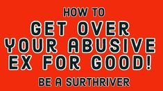 Get over your abusive ex for good and never make the same mistake again!