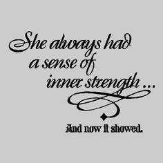 She always had a sense of inner strength and now it showed #Inner Strength #quotes