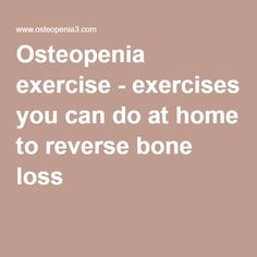 Osteopenia exercise - exercises you can do at home to reverse bone loss