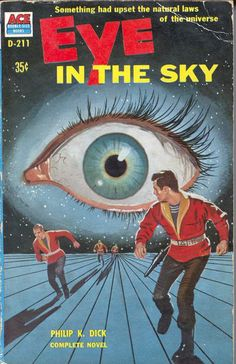 Eye in the Sky - Phillip K Dick. This awful cover was on the old paperback edition that I inherited when my father gave up science fiction. Book Cover Art, Book Cover Design, Book Art, Arte Sci Fi, Sci Fi Art, Vintage Book Covers, Comic Book Covers, Vintage Magazines, Vintage Books
