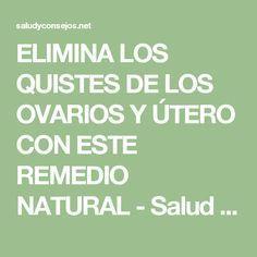 ELIMINA LOS QUISTES DE LOS OVARIOS Y ÚTERO CON ESTE REMEDIO NATURAL - Salud y Consejos