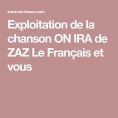 Exploitation de la chanson ON IRA de ZAZ Le Français et vous