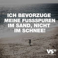 """Visual Statements®️️ Sprüche/ Zitate/ Quotes/ Reisen/ """"ICH BEVORZUGE MEINE FUSSPUREN IM SAND, NICHT IM SCHNEE!"""""""