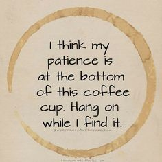 I think all my patience is at the bottom of this coffee cup. I think all my patience is at the bottom of this coffee cup. Coffee Talk, Coffee Is Life, I Love Coffee, Coffee Break, My Coffee, Coffee Shop, Coffee Cups, Coffee Signs, Funny Coffee