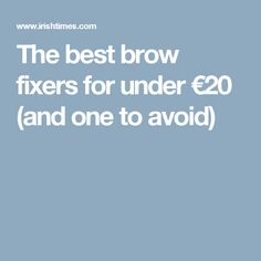 The best brow fixers for under €20 (and one to avoid)
