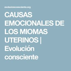 CAUSAS EMOCIONALES DE LOS MIOMAS UTERINOS | Evolución consciente