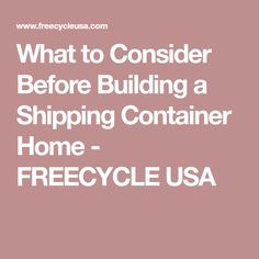 What to Consider Before Building a Shipping Container Home - FREECYCLE USA