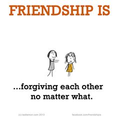 Friendship Is Forgiving.