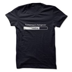 Tomorrows hangover. Check this shirt now: http://www.sunfrogshirts.com/Tomorrows-hangover.html?53507