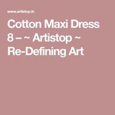 Cotton Maxi Dress 8 – ~ Artistop ~ Re-Defining Art
