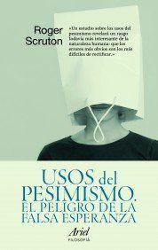 Usos del pesimismo: El peligro de la falsa esperanza (Ariel Filosofía) de Roger Scruton http://www.amazon.es/dp/8434488477/ref=cm_sw_r_pi_dp_1QULvb0HYX17J