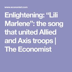 """Enlightening: """"Lili Marlene"""": the song that united Allied and Axis troops 