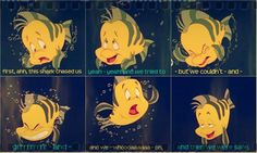 Day 11: Favorite Animal sidekick: Flounder from the Little Mermaid. He's the ultimate sidekick: he tries to stick up for Ariel to her scary father who is King of the Sea. Might I add. He's cute and funny without trying to be and he's such a worry wart but he will do anything for Ariel even if it means facing his fears and even giving her up so that she can be happy. Love Flounder.
