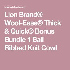 Lion Brand® Wool-Ease® Thick & Quick® Bonus Bundle 1 Ball Ribbed Knit Cowl