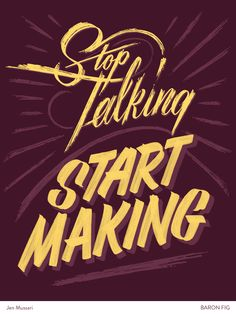 We Love Typography: Stop Talking, Start Making Poster by Jen Mussari Inspirational Posters, Motivational Posters, Quote Posters, Inspiring Quotes, Types Of Lettering, Brush Lettering, Typography Letters, Typography Design, Creative Typography