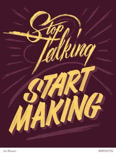 'Stop talking start making' by Jen Mussari via FastCoDesign.com