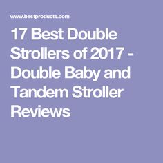 17 Best Double Strollers of 2017 - Double Baby and Tandem Stroller Reviews